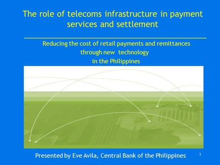 1 The role of telecoms infrastructure in payment services and settlement _________________________________________ Reducing the cost of retail payments.