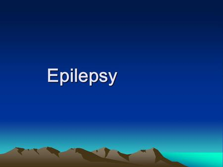 Epilepsy Epilepsy. Ⅰ Definition Epilepsy is a chronic disease of recurrent paroxysmal abnormal discharges of the brain neurons.It is characterized by.