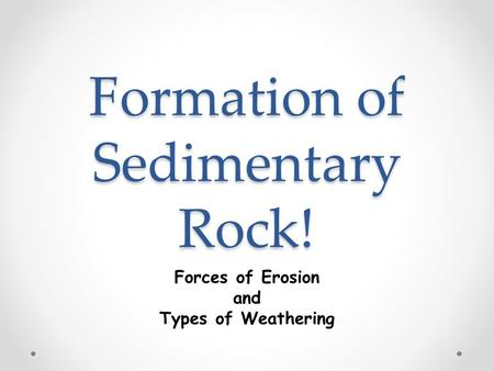 Formation of Sedimentary Rock! Forces of Erosion and Types of Weathering.