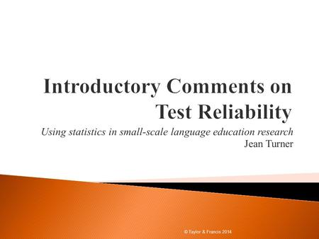 Using statistics in small-scale language education research Jean Turner © Taylor & Francis 2014.