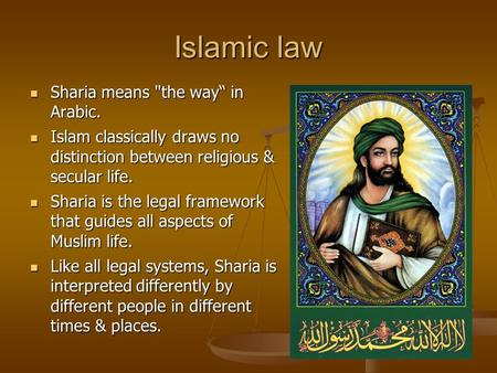 "Islamic law Sharia means the way"" in Arabic. Sharia means the way"" in Arabic. Islam classically draws no distinction between religious & secular life."