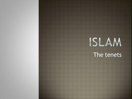 The tenets. Islam The Religion and a Way of Life.