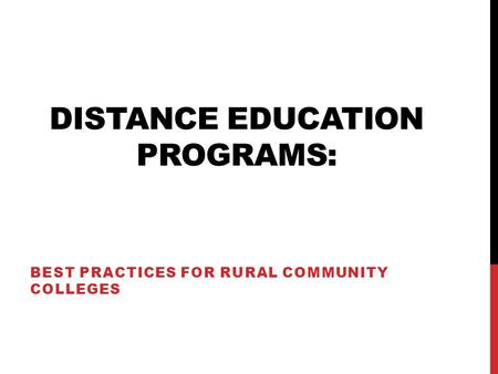 DISTANCE EDUCATION PROGRAMS: BEST PRACTICES FOR RURAL COMMUNITY COLLEGES.
