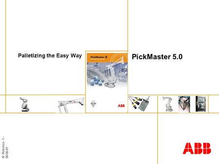 © Robotics - 1 - 06-06-01 PickMaster 5.0 Palletizing the Easy Way.
