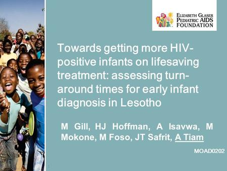1 Towards getting more HIV- positive infants on lifesaving treatment: assessing turn- around times for early infant diagnosis in Lesotho M Gill, HJ Hoffman,