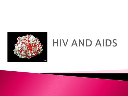 HIV AND AIDS.
