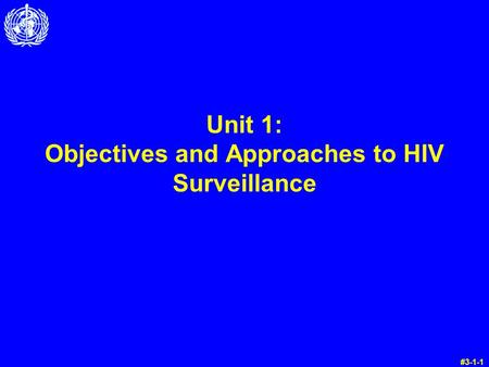 Unit 1: Objectives and Approaches to HIV Surveillance #3-1-1.