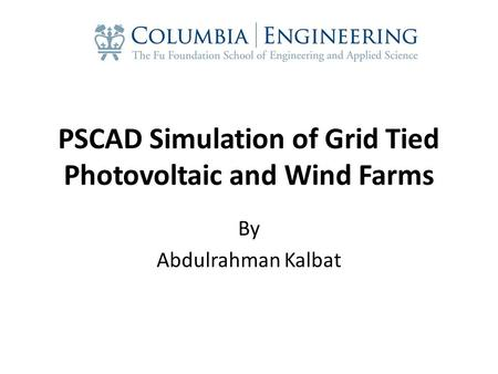 PSCAD Simulation of Grid Tied Photovoltaic and Wind Farms By Abdulrahman Kalbat.