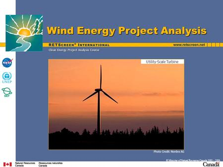 Photo Credit: Nordex AG © Minister of Natural Resources Canada 2001 – 2004. Clean Energy Project Analysis Course Wind Energy Project Analysis Utility-Scale.