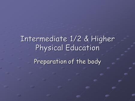 Intermediate 1/2 & Higher Physical Education Preparation of the body.