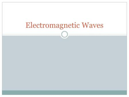 Electromagnetic Waves. The whole range of EM wave… Frequencies is called the electromagnetic spectrum.