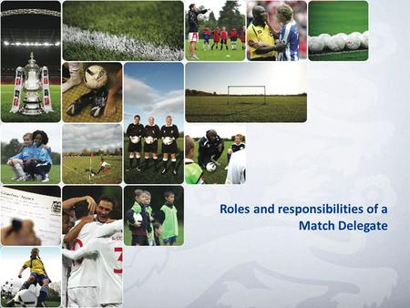 Roles and responsibilities of a Match Delegate. County FA Rule It shall be the responsibility of every team in Youth Football to provide a match delegate,