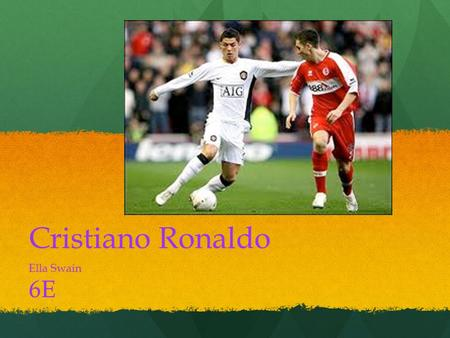 Cristiano Ronaldo Ella Swain 6E Who is this player??? Cristiano Ronaldo dos Santos Aveiro. But, more widely known as famous football player, Cristiano.