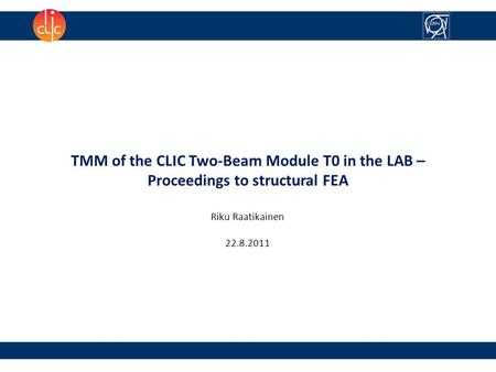 TMM of the CLIC Two-Beam Module T0 in the LAB – Proceedings to structural FEA Riku Raatikainen 22.8.2011.