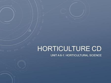 HORTICULTURE CD UNIT A 6-1: HORTICULTURAL SCIENCE.