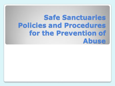Safe Sanctuaries Policies and Procedures for the Prevention of Abuse.