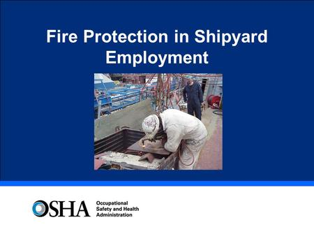 Fire Protection in Shipyard Employment. General provisions Purpose and Scope 501 Fire safety plan 502 Precautions before hot work 503 Fire watches 504.