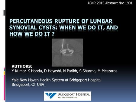 AUTHORS: Y Kumar, K Hooda, D Hayashi, N Parikh, S Sharma, M Meszaros Yale New Haven Health System at Bridgeport Hospital Bridgeport, CT USA ASNR 2015 Abstract.