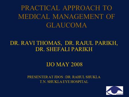 PRACTICAL APPROACH TO MEDICAL MANAGEMENT OF GLAUCOMA