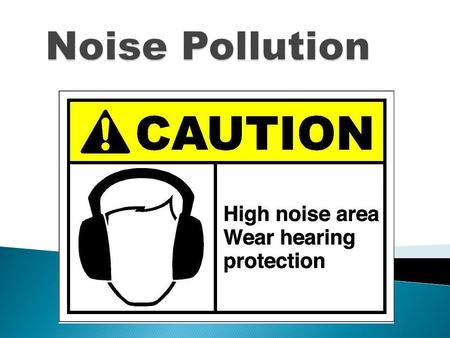  Sound is essential to our daily lives, but noise is not.  Noise is an unwanted sound, or a sound which produces unpleasant effects.  Not all noise.