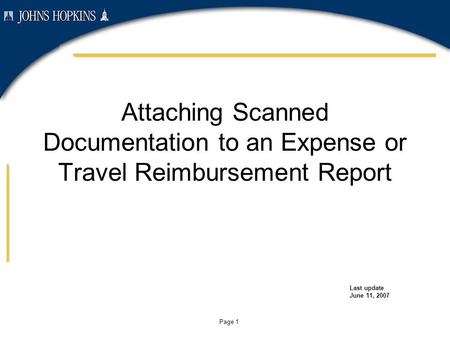 Page 1 Attaching Scanned Documentation to an Expense or Travel Reimbursement Report Last update June 11, 2007.
