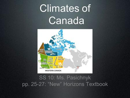 "Climates of Canada SS 10: Ms. Pasichnyk pp. 25-27: ""New"" Horizons Textbook."