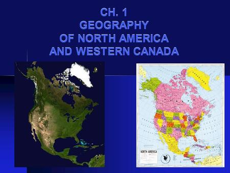 CH. 1 GEOGRAPHY OF NORTH AMERICA AND WESTERN CANADA.