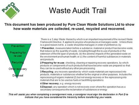 Waste Audit Trail There is a 5 step Waste Hierarchy which is an important requirement of the revised Waste Framework Directive. It applies to anyone who.