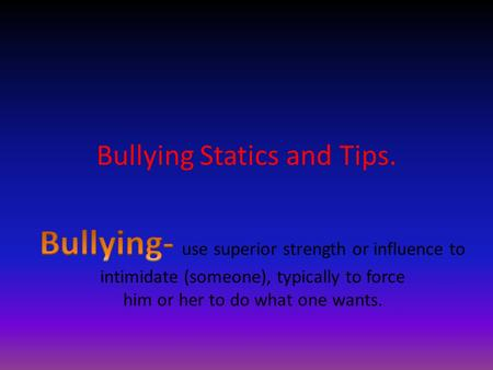 Bullying Statics and Tips.. Bullying Statics: Over 3.2 million students are victims of bullying each year. 1 in 4 teachers see nothing wrong with bullying.