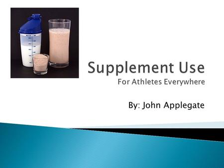 By: John Applegate  Something you eat or drink to enhance abilities  Dietary or performance enhancing.