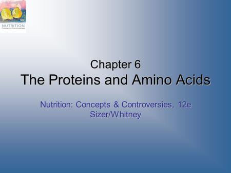 Chapter 6 The Proteins and Amino Acids Nutrition: Concepts & Controversies, 12e Sizer/Whitney.