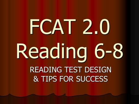 FCAT 2.0 Reading 6-8 READING TEST DESIGN & TIPS FOR SUCCESS.