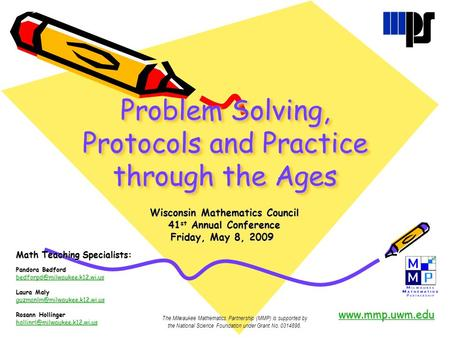 Problem Solving, Protocols and Practice through the Ages Wisconsin Mathematics Council Wisconsin Mathematics Council 41 st Annual Conference 41 st Annual.