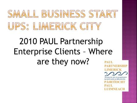 2010 PAUL Partnership Enterprise Clients – Where are they now?