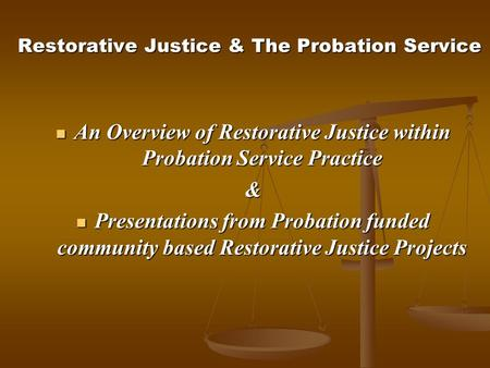 Restorative Justice & The Probation Service An Overview of Restorative Justice within Probation Service Practice An Overview of Restorative Justice within.