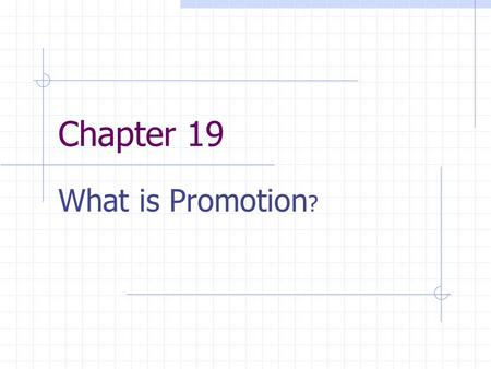 Chapter 19 What is Promotion?.