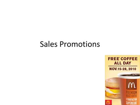 Sales Promotions. SALES PROMOTION Increasing the value of a product by offering an extra incentive to purchase the product 3 types of sales promotions: