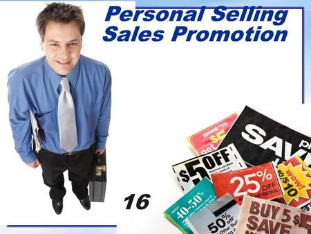 Personal Selling Sales Promotion 16. 16- 1 Definition Salesperson  An individual acting for a company by performing one or more of the following activities: