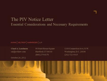 AXINN, VELTROP & HARKRIDER LLP © 2007 | www.avhlaw.com The PIV Notice Letter Essential Considerations and Necessary Requirements Chad A. Landmon 90 State.