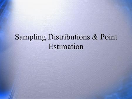 Sampling Distributions & Point Estimation. Questions What is a sampling distribution? What is the standard error? What is the principle of maximum likelihood?