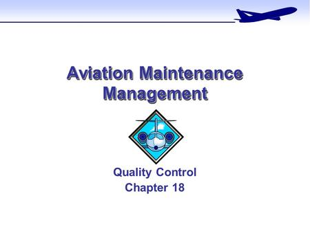 Aviation Maintenance Management Quality Control Chapter 18.
