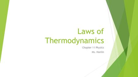Laws of Thermodynamics Chapter 11 Physics Ms. Hanlin.