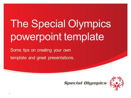 The Special Olympics powerpoint template Some tips on creating your own template and great presentations. 1.