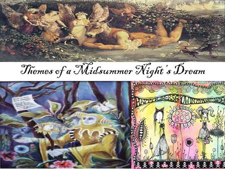 Themes of a Midsummer Night's Dream. What is a Theme? The central topic, subject or concept the author is trying to point out. It is the main point in.