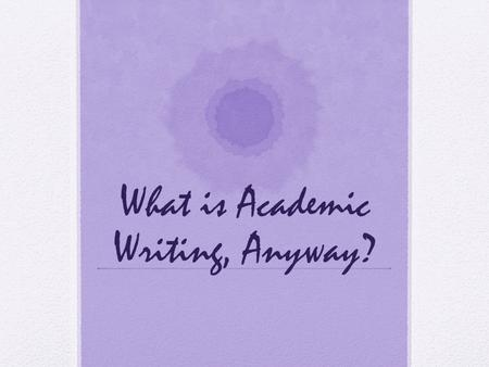 "What is Academic Writing, Anyway?. Knowledge as Conversation Knowledge is a social artifact created (or ""built up"") over time through an unending ""conversation."""