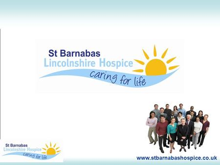 Www.stbarnabashospice.co.uk. Hospitals help people survive Hospices help people to live.