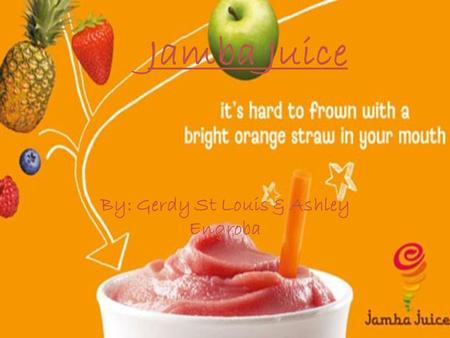 Jamba Juice By: Gerdy St Louis & Ashley Engroba. The importance of food Contributes to the daily function To Survive Variety of foods Unique styles of.