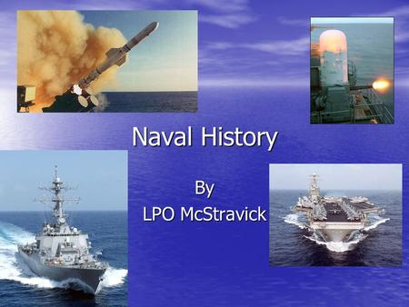 Naval History By LPO McStravick. 13 Oct 1775 The Continental Congress authorized the outfitting of a ten-gun warship. The Continental Congress authorized.