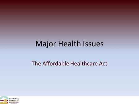 Major Health Issues The Affordable Healthcare Act.