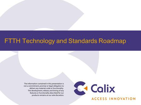 FTTH Technology and Standards Roadmap. 2 Calix Background and Perspective David Russell, Solutions Marketing Director, Calix Responsible for the marketing.